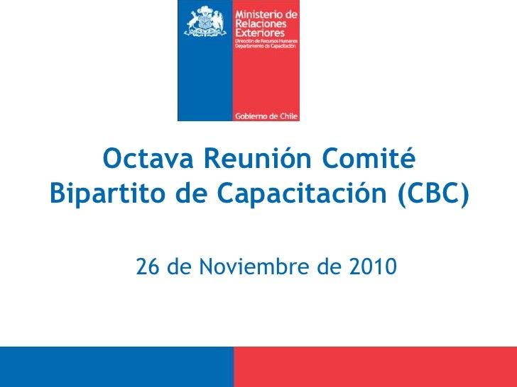 Octava Reunión ComitéBipartito de Capacitación (CBC)      26 de Noviembre de 2010