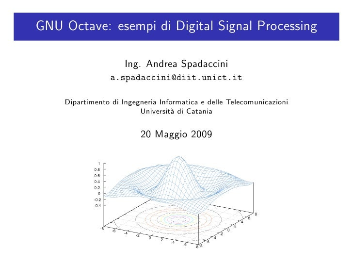 GNU Octave: esempi di Digital Signal Processing                       Ing. Andrea Spadaccini                  a.spadaccini...