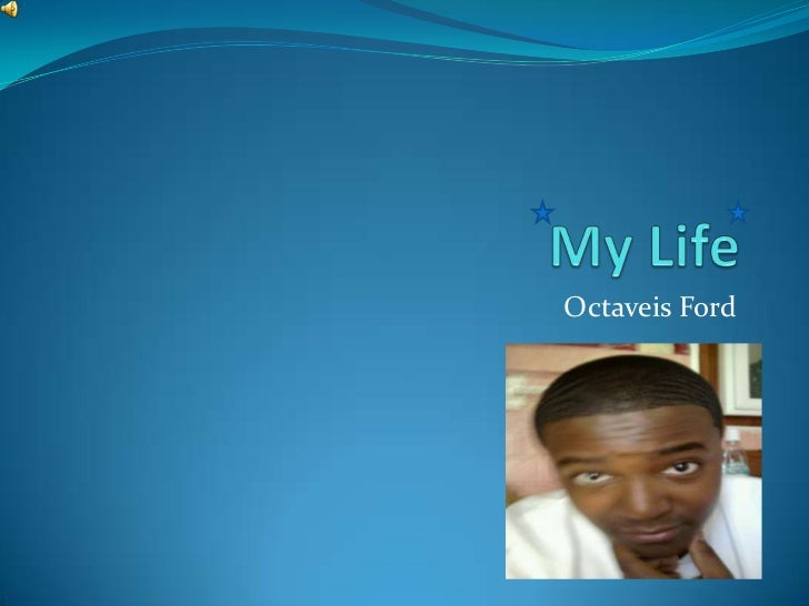 My Life<br />Octaveis Ford<br />