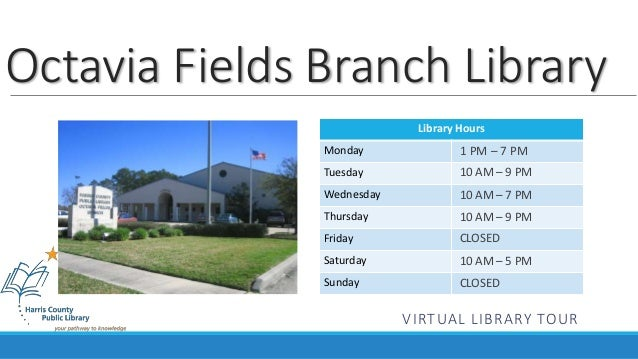 Octavia Fields Branch Library  Library Hours  Monday  Tuesday  Wednesday  Thursday  Friday  Saturday  Sunday  1 PM – 7 PM ...