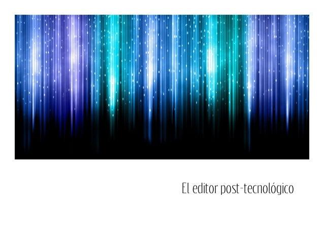 El editor post-tecnológico