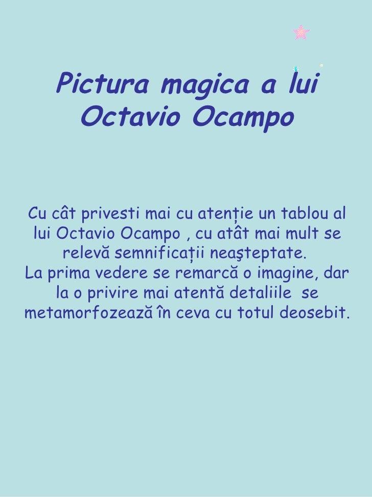 Pictura magica a lui Octavio Ocampo Cu cât privesti mai cu atenţie un tablou al lui Octavio Ocampo , cu atât mai mult se r...