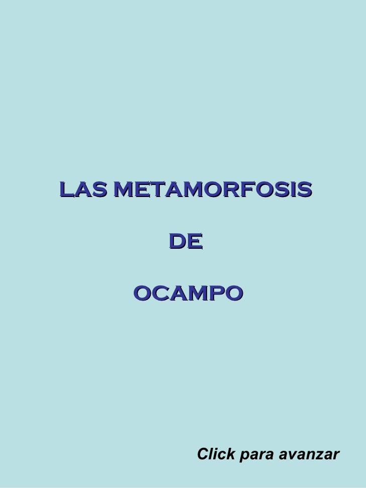 LAS METAMORFOSIS  DE  OCAMPO Click para avanzar