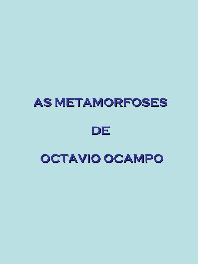AS METAMORFOSES      DEOCTAVIO OCAMPO