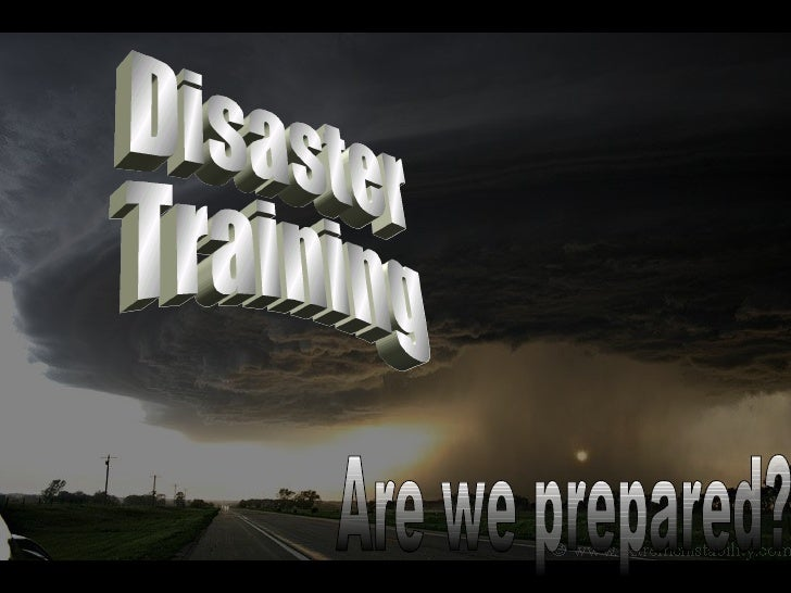 Disaster Training Are we prepared?