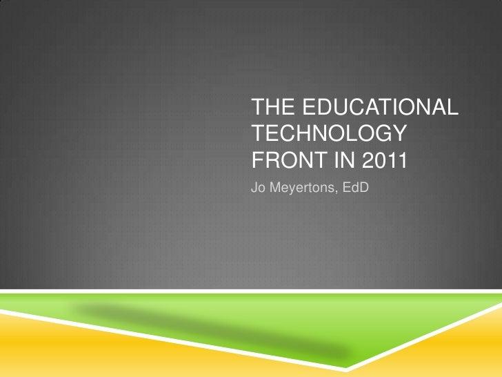 The educational technology front in 2011<br />Jo Meyertons, EdD<br />