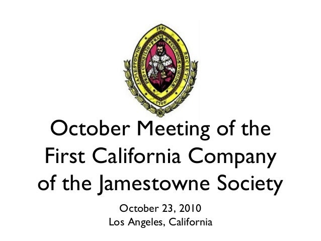 October Meeting of the First California Company of the Jamestowne Society October 23, 2010 Los Angeles, California