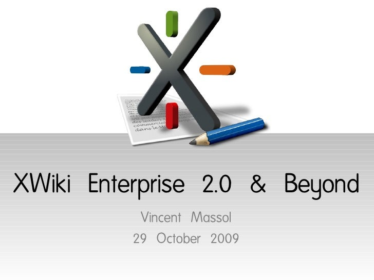 XWiki Enterprise 2.0 & Beyond           Vincent Massol          29 October 2009