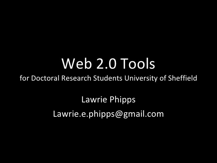 Web 2.0 Tools for Doctoral Research Students University of Sheffield Lawrie Phipps [email_address]