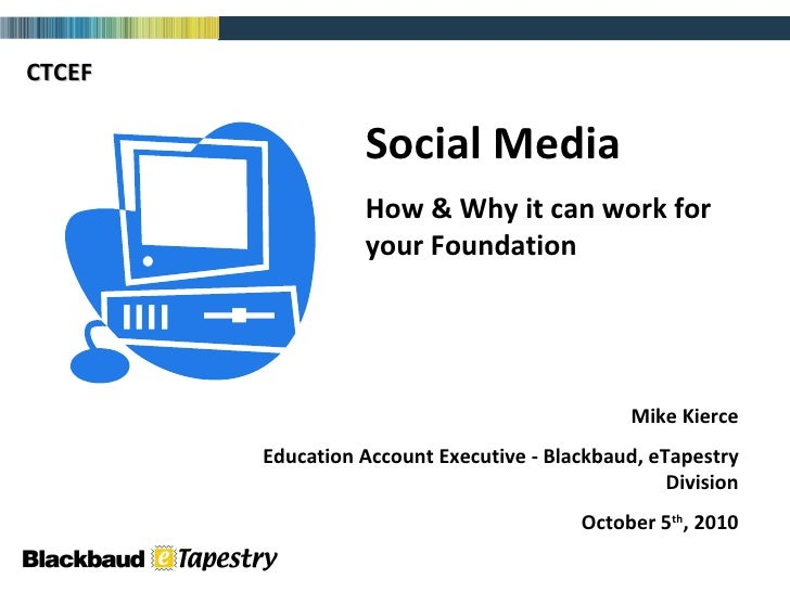Social Media How & Why it can work for your Foundation Mike Kierce Education Account Executive - Blackbaud, eTapestry Divi...