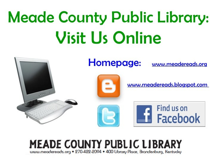 Meade County Public Library:  Visit Us Online www.meadereads.blogspot.com  Homepage:  www.meadereads.org