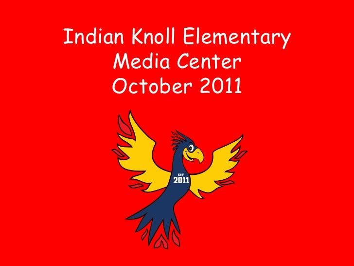 Indian Knoll Elementary     Media Center     October 2011