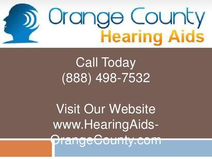Call Today<br />(888) 498-7532<br />Visit Our Website<br />www.HearingAids-OrangeCounty.com<br />
