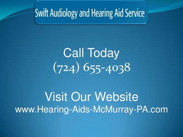 Call Today       (724) 655-4038      Visit Our Websitewww.Hearing-Aids-McMurray-PA.com