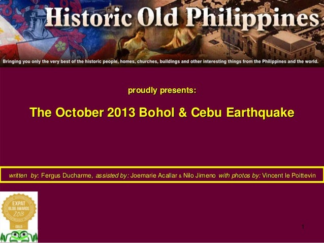 1 proudly presents:proudly presents: The October 2013 Bohol & Cebu EarthquakeThe October 2013 Bohol & Cebu Earthquake writ...