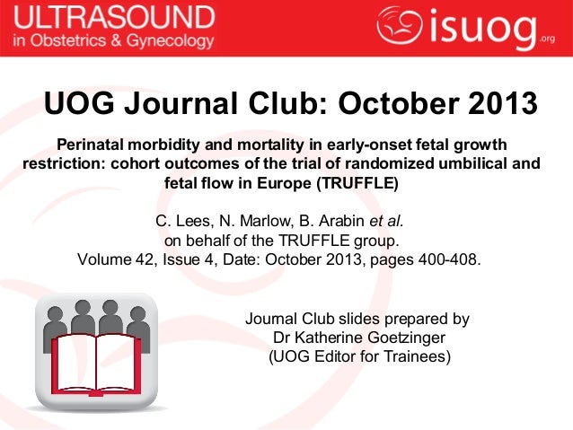 UOG Journal Club: October 2013 Perinatal morbidity and mortality in early-onset fetal growth restriction: cohort outcomes ...