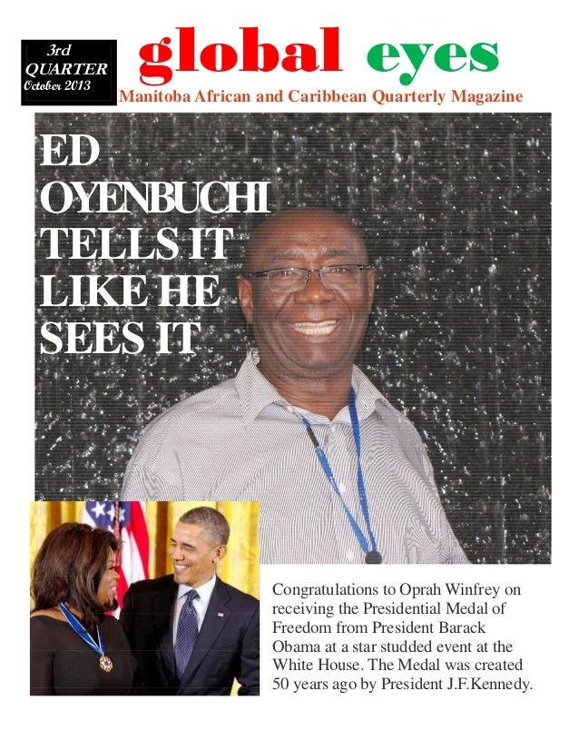 3rd QUARTER October 2013  Manitoba African and Caribbean Quarterly Magazine  global eyes  ED OYENBUCHI TELLS IT LIKE HE SE...