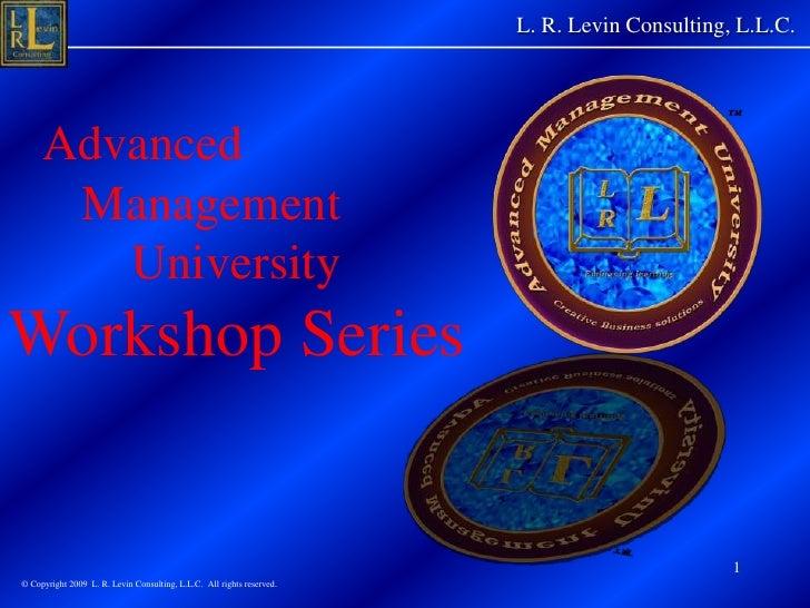 L. R. Levin Consulting, L.L.C.<br />1<br />   Advanced<br />      Management<br />          University <br />Workshop ...