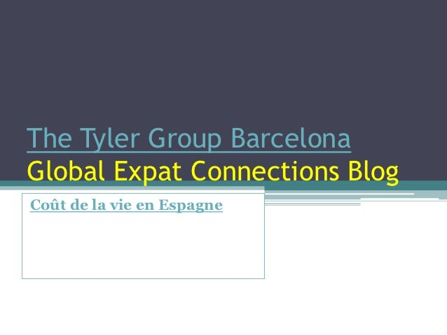The Tyler Group BarcelonaGlobal Expat Connections BlogCoût de la vie en Espagne