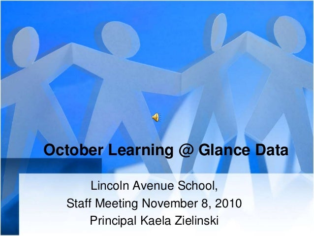 October Learning @ Glance Data Lincoln Avenue School, Staff Meeting November 8, 2010 Principal Kaela Zielinski