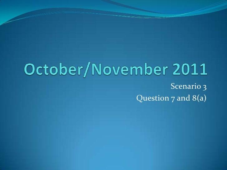 October/November 2011<br />Scenario 3<br />Question 7 and 8(a)<br />