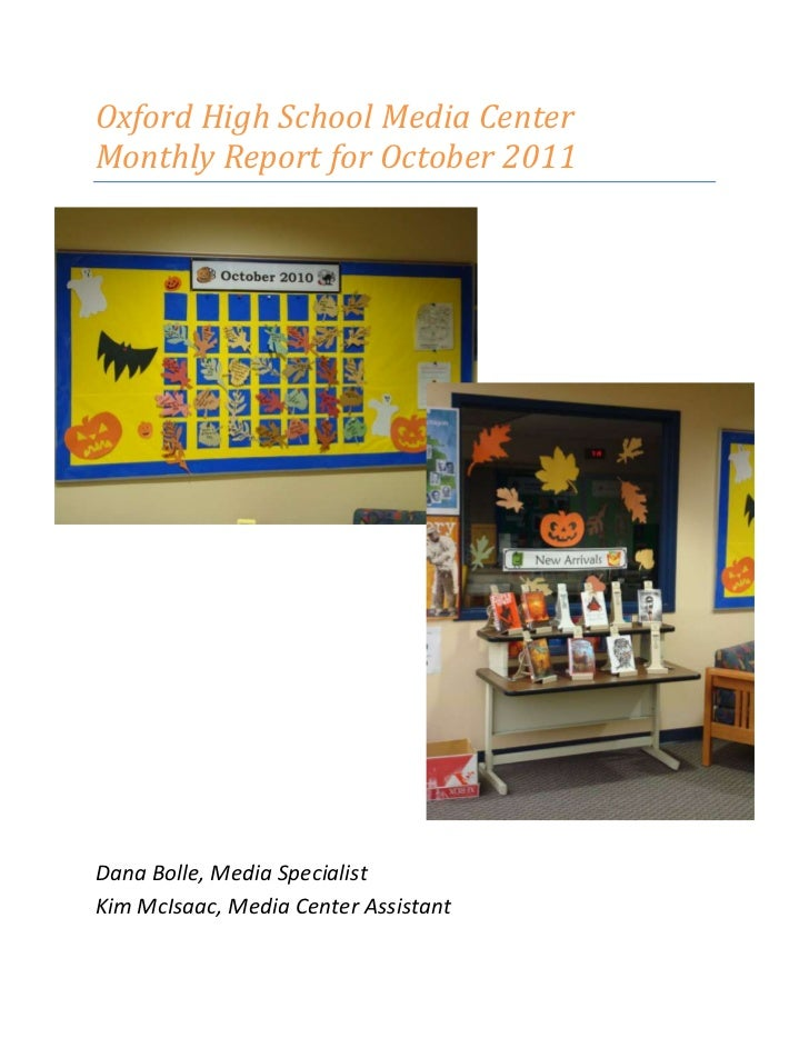 Oxford High School Media CenterMonthly Report for October 2011Dana Bolle, Media SpecialistKim McIsaac, Media Center Assist...