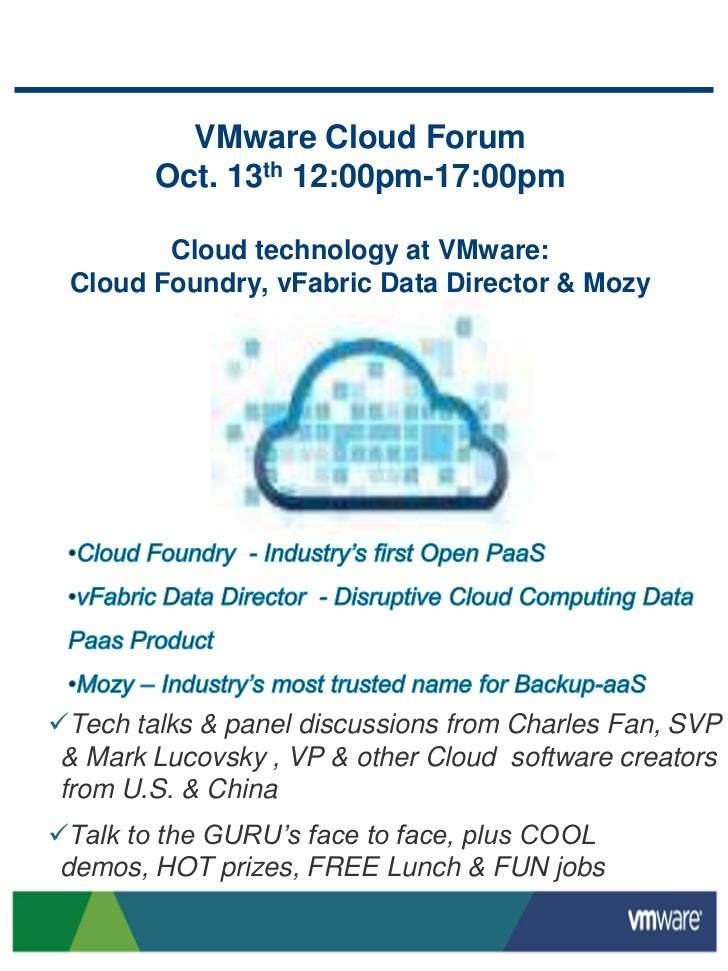 VMware Cloud ForumOct. 13th 12:00pm-17:00pm Cloud technology at VMware:Cloud Foundry, vFabric Data Director & Mozy<br /><u...