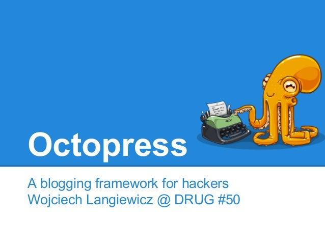 Octopress A blogging framework for hackers Wojciech Langiewicz @ DRUG #50