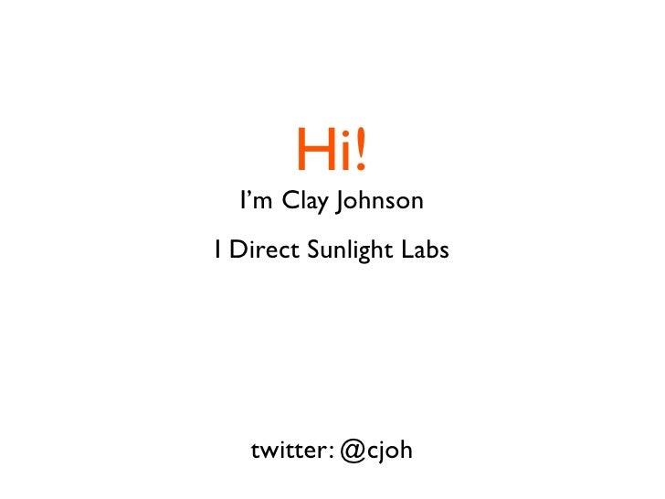 Hi!   I'm Clay Johnson I Direct Sunlight Labs        twitter: @cjoh