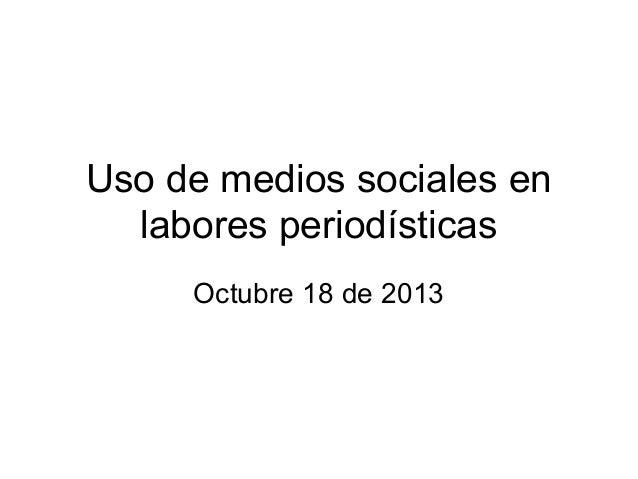 Uso de medios sociales en labores periodísticas Octubre 18 de 2013