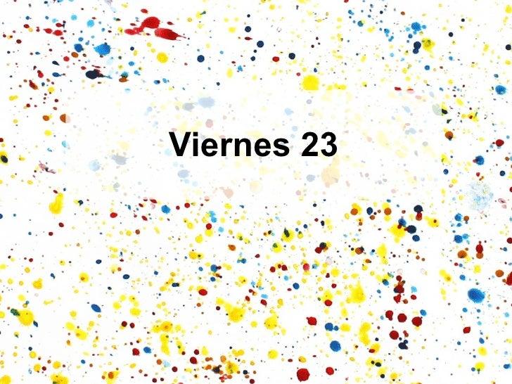 Viernes 23
