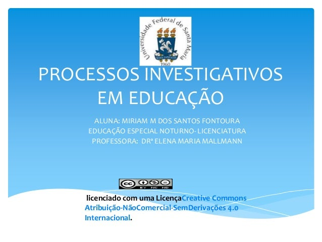 PROCESSOS INVESTIGATIVOS EM EDUCAÇÃO ALUNA: MIRIAM M DOS SANTOS FONTOURA EDUCAÇÃO ESPECIAL NOTURNO- LICENCIATURA PROFESSOR...