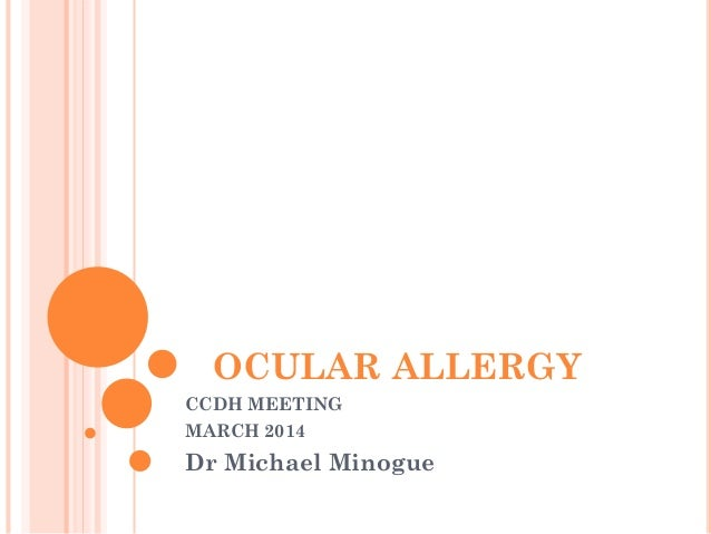 OCULAR ALLERGY CCDH MEETING MARCH 2014 Dr Michael Minogue