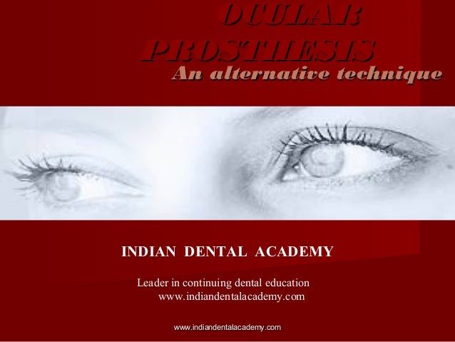 OCULAROCULAR PROSTHESISPROSTHESIS An alternative techniqueAn alternative technique INDIAN DENTAL ACADEMY Leader in continu...