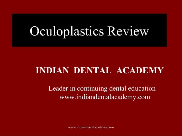 Oculoplastics Review INDIAN DENTAL ACADEMY Leader in continuing dental education www.indiandentalacademy.com www.indianden...