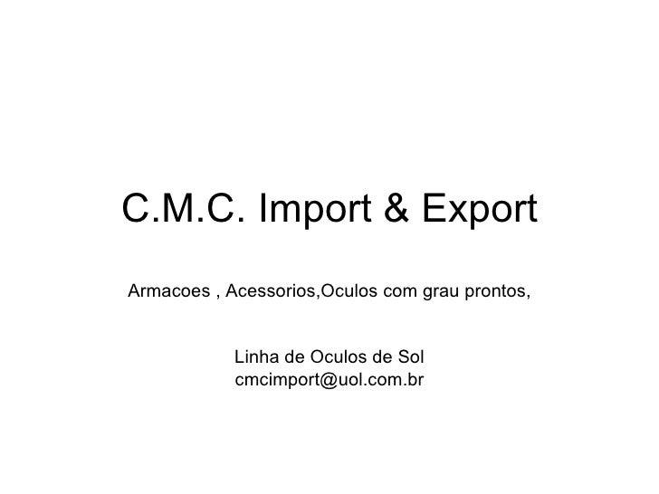 C.M.C. Import & Export Armacoes , Acessorios,Oculos com grau prontos, Linha de Oculos de Sol [email_address]