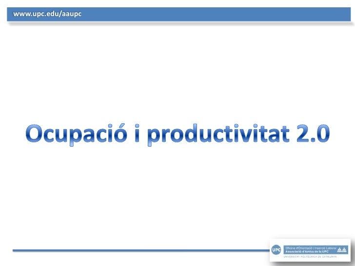 www.upc.edu/aaupc<br />Ocupació i productivitat 2.0<br />