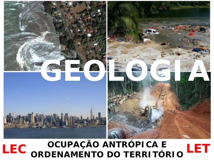 GEOLOGIA          OCUPAÇÃO ANTRÓPICA E LEC   ORDENAMENTO DO TERRITÓRIO                                   LET