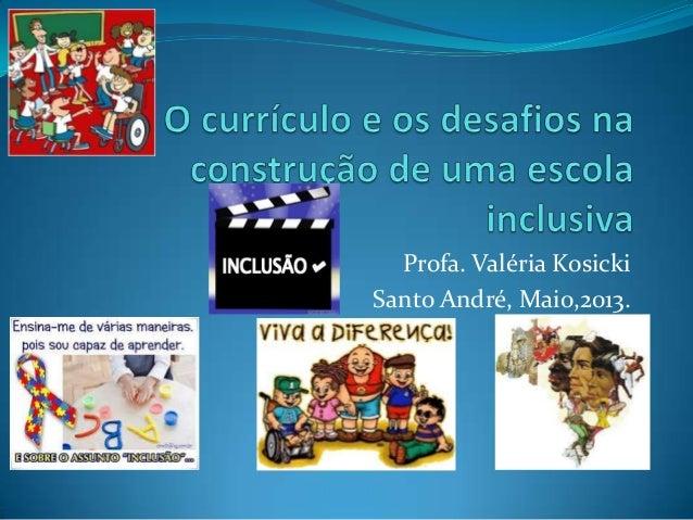 Profa. Valéria KosickiSanto André, Maio,2013.