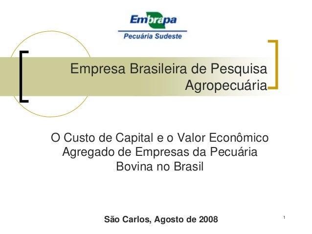 Empresa Brasileira de Pesquisa Agropecuária  O Custo de Capital e o Valor Econômico Agregado de Empresas da Pecuária Bovin...