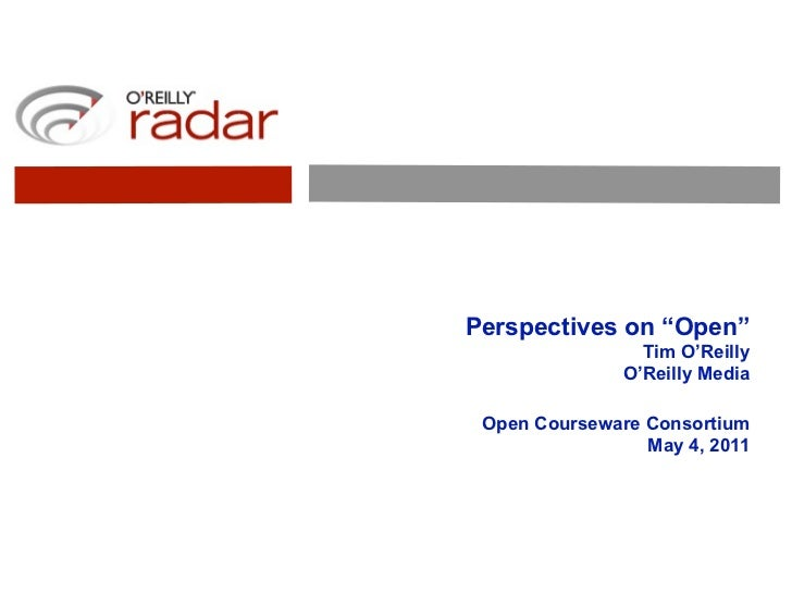 "Perspectives on ""Open""                 Tim O'Reilly               O'Reilly Media Open Courseware Consortium               ..."