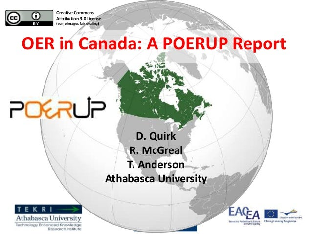 OER in Canada: A POERUP ReportD. QuirkR. McGrealT. AndersonAthabasca UniversityCreative CommonsAttribution 3.0 License(som...