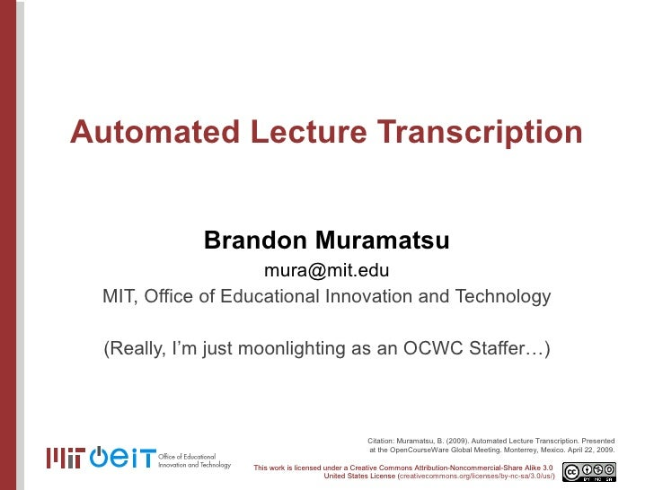 Automated Lecture Transcription Brandon Muramatsu [email_address] MIT, Office of Educational Innovation and Technology (Re...