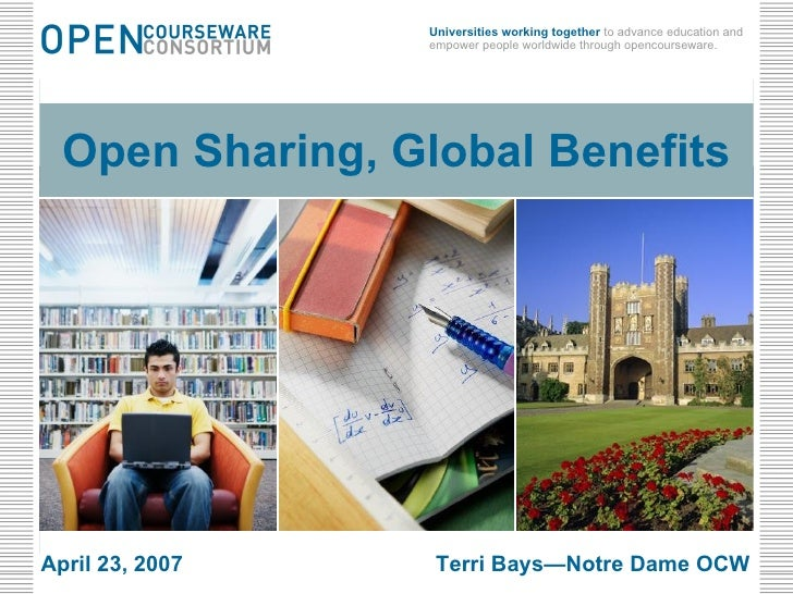 June 2, 2009 Open Sharing, Global Benefits Open Sharing, Global Benefits April 23, 2007 Terri Bays—Notre Dame OCW