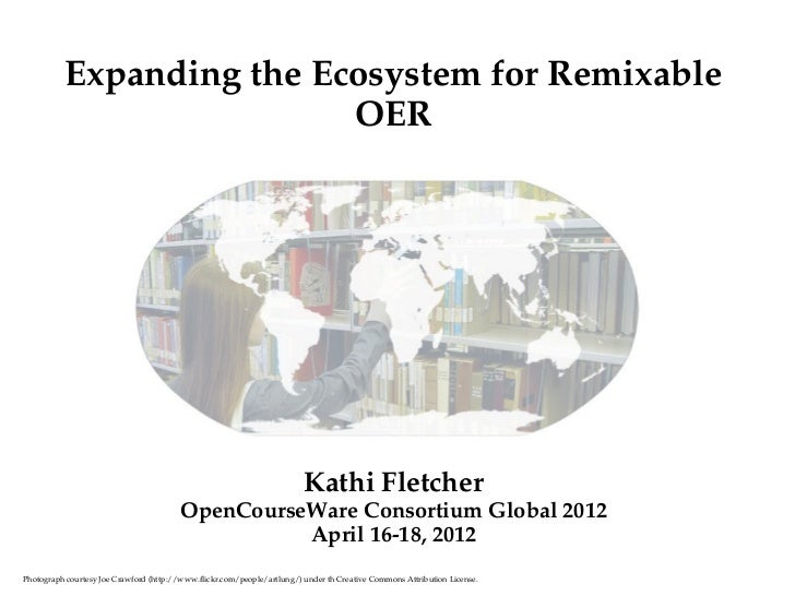 OCWC12 15 minute fast talk on Expanding the Ecosystem for Remixable OER