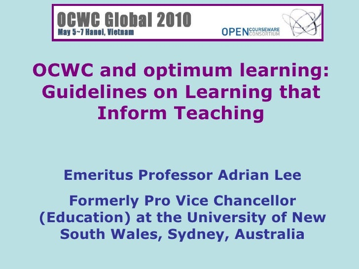 OCWC and optimum learning: Guidelines on Learning that Inform Teaching Emeritus Professor Adrian Lee Formerly Pro Vice Cha...