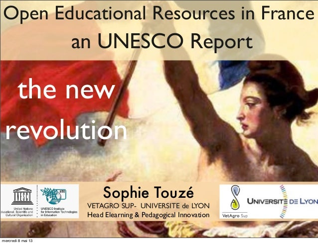 Open Educational Resources in Francean UNESCO ReportSophie TouzéVETAGRO SUP- UNIVERSITE de LYONHead Elearning & Pedagogica...