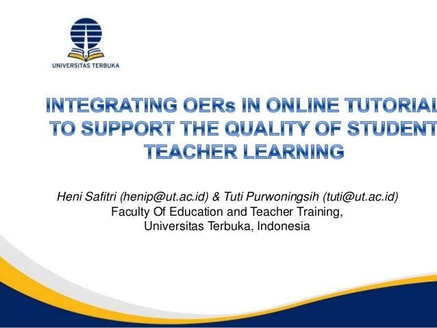 Heni Safitri (henip@ut.ac.id) & Tuti Purwoningsih (tuti@ut.ac.id)Faculty Of Education and Teacher Training,Universitas Ter...