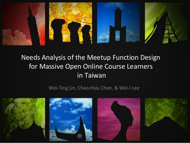 Needs Analysis of the Meetup Function Designfor Massive Open Online Course Learnersin TaiwanWei-Ting Lin, Chao-Hsiu Chen, ...