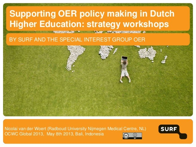BY SURF AND THE SPECIAL INTEREST GROUP OERSupporting OER policy making in DutchHigher Education: strategy workshopsNicolai...